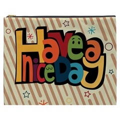 Have A Nice Happiness Happy Day Cosmetic Bag (xxxl)  by Simbadda