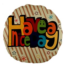 Have A Nice Happiness Happy Day Large 18  Premium Round Cushions by Simbadda