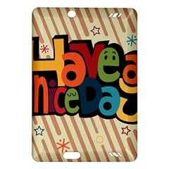 Have A Nice Happiness Happy Day Amazon Kindle Fire Hd (2013) Hardshell Case by Simbadda