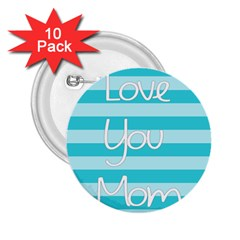 Love You Mom Stripes Line Blue 2 25  Buttons (10 Pack)  by Alisyart
