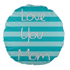 Love You Mom Stripes Line Blue Large 18  Premium Round Cushions by Alisyart