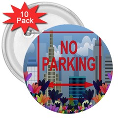 No Parking  3  Buttons (10 Pack)  by Valentinaart