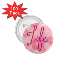Life Typogrphic 1 75  Buttons (100 Pack)