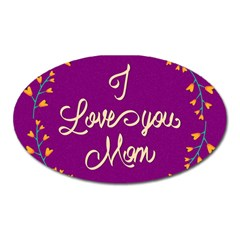 Happy Mothers Day Celebration I Love You Mom Oval Magnet by Nexatart
