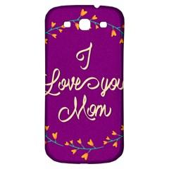 Happy Mothers Day Celebration I Love You Mom Samsung Galaxy S3 S Iii Classic Hardshell Back Case by Nexatart