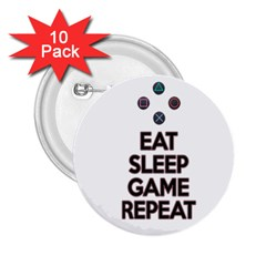 Eat Sleep Game Repeat 2 25  Buttons (10 Pack)  by Valentinaart
