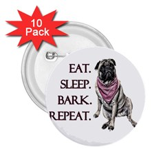 Eat, Sleep, Bark, Repeat Pug 2 25  Buttons (10 Pack)  by Valentinaart