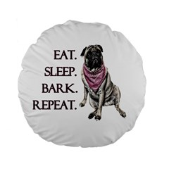 Eat, Sleep, Bark, Repeat Pug Standard 15  Premium Flano Round Cushions by Valentinaart