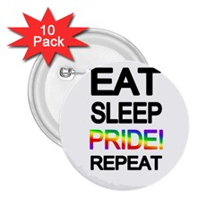Eat Sleep Pride Repeat 2 25  Buttons (10 Pack)  by Valentinaart