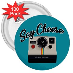 Say Cheese 3  Buttons (100 Pack)  by Valentinaart