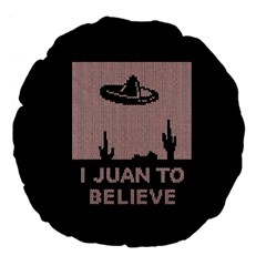 I Juan To Believe Ugly Holiday Christmas Black Background Large 18  Premium Flano Round Cushions by Onesevenart