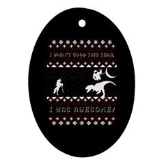 I Wasn t Good This Year, I Was Awesome! Ugly Holiday Christmas Black Background Oval Ornament (two Sides) by Onesevenart