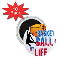 Basketball Is My Life 1 75  Magnets (10 Pack)  by Valentinaart