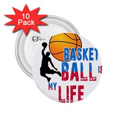 Basketball Is My Life 2 25  Buttons (10 Pack)  by Valentinaart