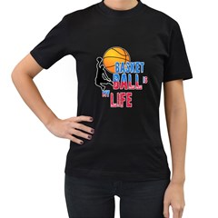 Basketball Is My Life Women s T Shirt (black) (two Sided) by Valentinaart