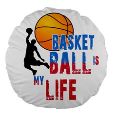 Basketball Is My Life Large 18  Premium Flano Round Cushions by Valentinaart