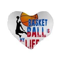 Basketball Is My Life Standard 16  Premium Flano Heart Shape Cushions by Valentinaart