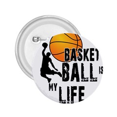 Basketball Is My Life 2 25  Buttons by Valentinaart