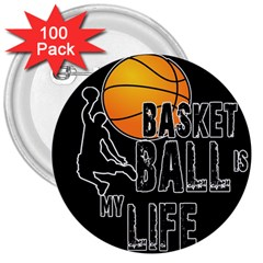 Basketball Is My Life 3  Buttons (100 Pack)  by Valentinaart