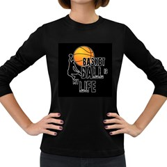 Basketball Is My Life Women s Long Sleeve Dark T Shirts by Valentinaart