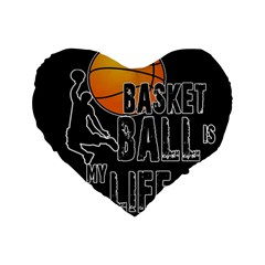 Basketball Is My Life Standard 16  Premium Flano Heart Shape Cushions by Valentinaart