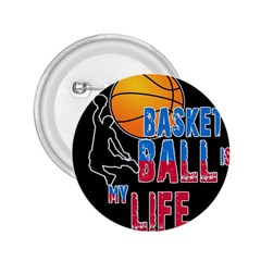 Basketball is my life 2.25  Buttons