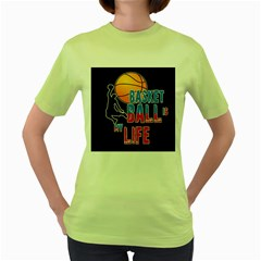 Basketball is my life Women s Green T-Shirt