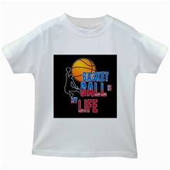 Basketball is my life Kids White T-Shirts