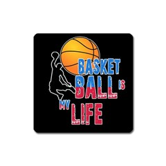 Basketball is my life Square Magnet