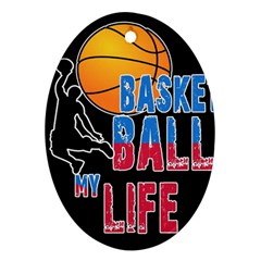 Basketball is my life Oval Ornament (Two Sides)