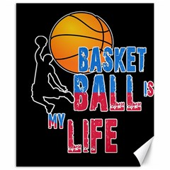 Basketball is my life Canvas 8  x 10