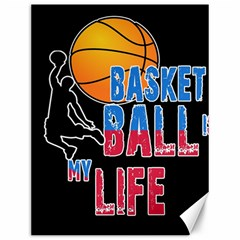 Basketball is my life Canvas 12  x 16