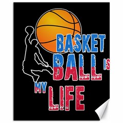 Basketball is my life Canvas 11  x 14