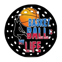 Basketball is my life Round Filigree Ornament (Two Sides)