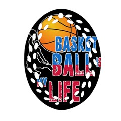 Basketball is my life Oval Filigree Ornament (Two Sides)