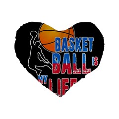 Basketball is my life Standard 16  Premium Heart Shape Cushions