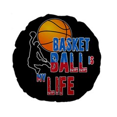 Basketball is my life Standard 15  Premium Flano Round Cushions