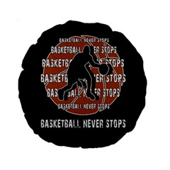 Basketball Never Stops Standard 15  Premium Round Cushions by Valentinaart