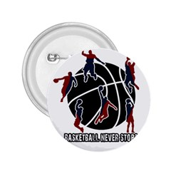 Basketball Never Stops 2 25  Buttons by Valentinaart