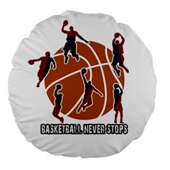 Basketball Never Stops Large 18  Premium Flano Round Cushions by Valentinaart