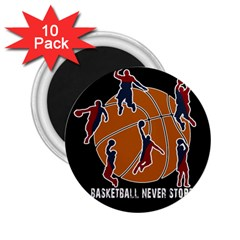 Basketball Never Stops 2 25  Magnets (10 Pack)  by Valentinaart