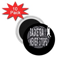 Basketball Never Stops 1 75  Magnets (10 Pack)  by Valentinaart