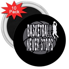 Basketball Never Stops 3  Magnets (10 Pack)  by Valentinaart