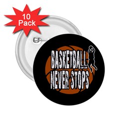 Basketball Never Stops 2 25  Buttons (10 Pack)  by Valentinaart
