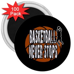 Basketball Never Stops 3  Magnets (100 Pack) by Valentinaart