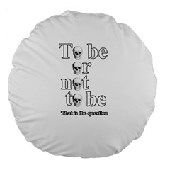 To Be Or Not To Be Large 18  Premium Flano Round Cushions by Valentinaart