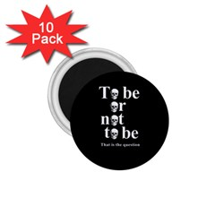 To Be Or Not To Be 1 75  Magnets (10 Pack)  by Valentinaart