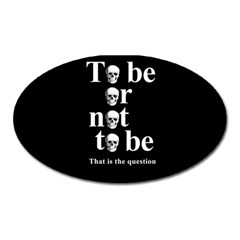 To Be Or Not To Be Oval Magnet by Valentinaart