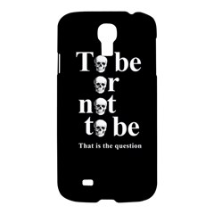 To Be Or Not To Be Samsung Galaxy S4 I9500/i9505 Hardshell Case by Valentinaart