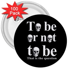 To Be Or Not To Be 3  Buttons (100 Pack)  by Valentinaart